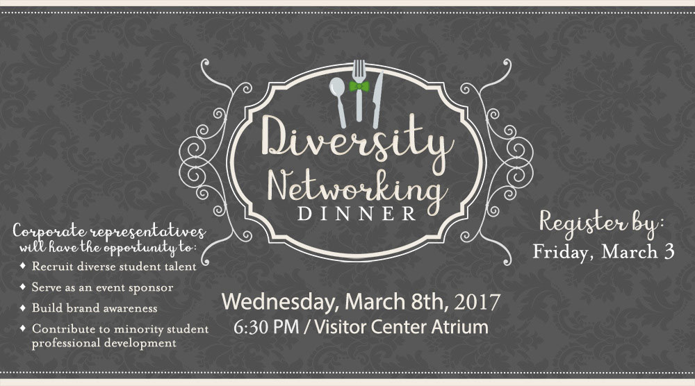 Diversity Networking Dinner. Wednesday, March 8th, 2017. 5:30 PM, Visitor Center Atrium. Register by Friday, March 3.